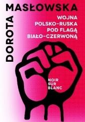 Okładka książki Wojna polsko-ruska pod flagą biało-czerwoną Dorota Masłowska