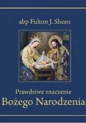 Okładka książki Prawdziwe znaczenie Bożego Narodzenia Fulton John Sheen