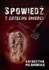 Okładka książki Spowiedź z grzechu śmierci Katarzyna Polanowska