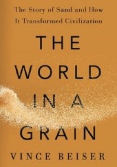Okładka książki The World in a Grain: The Story of Sand and How It Transformed Civilization Vince Beiser