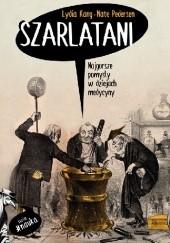 Okładka książki Szarlatani. Najgorsze pomysły w dziejach medycyny Lydia Kang,Nate Pedersen