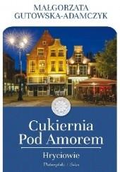 Okładka książki Cukiernia pod Amorem. Hryciowie Małgorzata Gutowska-Adamczyk