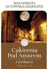 Okładka książki Cukiernia Pod Amorem. Cieślakowie Małgorzata Gutowska-Adamczyk