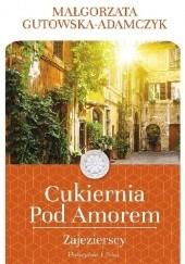 Okładka książki Cukiernia pod Amorem. Zajezierscy Małgorzata Gutowska-Adamczyk