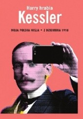 Okładka książki Moja polska misja. Z Dziennika 1918 Harry hrabia Kessler
