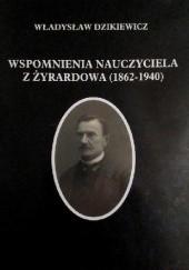 Okładka książki Wspomnienia nauczyciela z Żyrardowa (1862-1940) Władysław Dzikiewicz