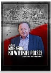 Okładka książki Małe kroki ku wielkiej Polsce Stanisław Michalkiewicz