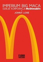 Okładka książki Imperium Big Maca. Dzieje korporacji McDonald's John F. Love