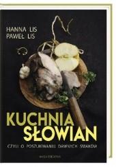 Okładka książki Kuchnia Słowian, czyli o poszukiwaniu dawnych smaków Hanna Lis,Paweł Lis