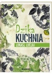 Okładka książki Dzika kuchnia Łukasz Łuczaj
