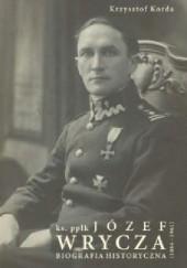 Okładka książki Ks. ppłk. Józef Wrycza. Biografia historyczna. Krzysztof Korda