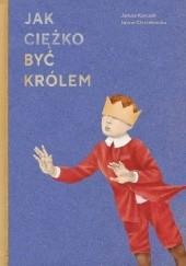 Okładka książki Jak ciężko być królem Janusz Korczak,Iwona Chmielewska
