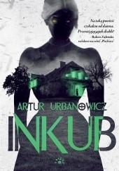Okładka książki Inkub Artur Urbanowicz