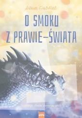 Okładka książki O smoku z prawie-Świata Adam Gabriel
