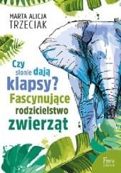 Okładka książki Czy słonie dają klapsy? Fascynujące rodzicielstwo zwierząt Marta Alicja Trzeciak