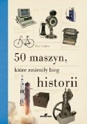 Okładka książki 50 maszyn,  które zmieniły bieg historii Eric Chaline