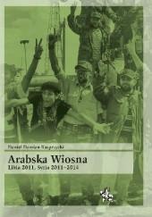 Okładka książki Arabska Wiosna. Libia 2011, Syria 2011-2014. Daniel Kasprzycki