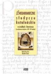 Okładka książki Średniowieczne słodycze katalońskie w źródłach i literaturze (z wyborem tekstów z XIV i XV wieku) Rafał Hryszko,Rozalia Sasor