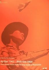 Okładka książki Ap Bac 1963 – Binh Gia 1964. Dwie bitwy, które zmieniły bieg II wojny indochińskiej Przemysław Benken