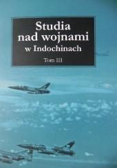 Okładka książki Studia nad wojnami w Indochinach. Tom III praca zbiorowa,Przemysław Benken