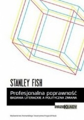Okładka książki Profesjonalna poprawność. Badania literackie a polityczna zmiana Stanley Fish