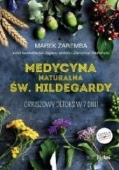 Okładka książki Medycyna naturalna Św. Hildegardy. Orkiszowy detoks w 7 dni Marek Zaremba