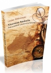 Okładka książki Nieznana Australia. Rzeczywistość przekracza fantazję Lucjan Wolanowski