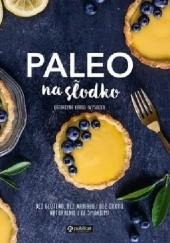 Okładka książki Paleo na słodko. Bez glutenu, bez nabiału i bez cukru. Naturalnie i ze smakiem! Katarzyna Karus-Wysocka