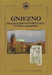 Okładka książki Gniezno. Wczesnośredniowieczny zespół grodowy Tomasz Sawicki,Magdalena Bis