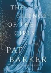 Okładka książki The Silence of the Girls Pat Barker