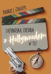 Okładka książki Latynoska euforia z Hollywoodem w tle Andrzej Zbrożek