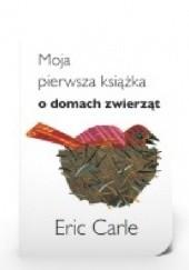 Okładka książki Moja pierwsza książka o domach zwierząt Eric Carle