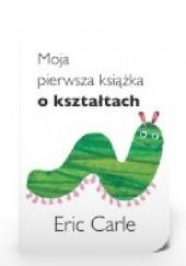 Okładka książki Moja pierwsza książka o kształtach Eric Carle