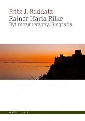 Okładka książki Rainer Maria Rilke. Byt niezmierzony. Biografia Fritz J. Raddatz