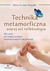 Okładka książki Technika metamorficzna - więcej niż refleksologia. Od czakr po terapię urazów przekazywanych od pokoleń Aline Gruber-Keppler