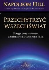 Okładka książki Przechytrzyć Wszechświat. Potęga pozytywnego działania wg Napoleona Hilla Napoleon Hill