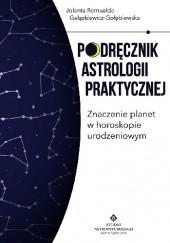 Okładka książki Podręcznik astrologii praktycznej. Znaczenie planet w horoskopie urodzeniowym Jolanta Romualda Gałązkiewicz