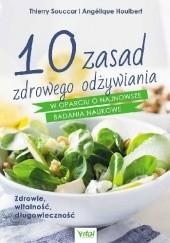 Okładka książki 10 zasad zdrowego odżywiania w oparciu o najnowsze badania naukowe. Zdrowie, witalność, długowieczność Thierry Souccar,Angélique Houlbert