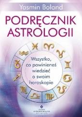 Okładka książki Podręcznik astrologii. Wszystko, co powinieneś wiedzieć o swoim horoskopie Yasmin Boland