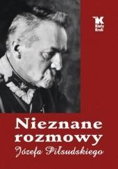 Okładka książki Nieznane rozmowy Józefa Piłsudskiego Artur Śliwiński,Władysław Baranowski