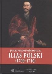 Okładka książki Ilias Polski (1700-1710) Janusz Antoni Wiśniowiecki