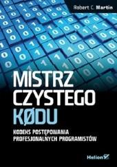 Okładka książki Mistrz czystego kodu. Kodeks postępowania profesjonalnych programistów Robert Cecil Martin