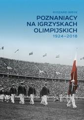 Okładka książki Poznaniacy na igrzyskach olimpijskich 1924-2018 Ryszard Wryk