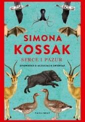 Okładka książki Serce i pazur. Opowieści o uczuciach zwierząt Simona Kossak