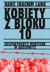 Okładka książki Kobiety z bloku 10. Eksperymenty medyczne w Auschwitz Hans Joachim Lang