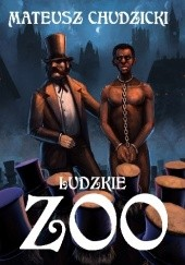 Okładka książki Ludzkie zoo Mateusz Chudzicki
