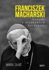 Okładka książki Franciszek Macharski. Gawędy o niezwykłym kardynale Marek Zając