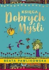 Okładka książki Księga dobrych myśli Beata Pawlikowska