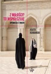 Okładka książki Z miłości? To współczuję. Opowieści z Omanu Agata Romaniuk