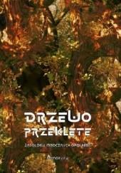 Okładka książki Drzewo przeklęte. Antologia mrocznych opowieści Seweryn Goszczyński,Antoni Pietkiewicz,Józef Ignacy Kraszewski